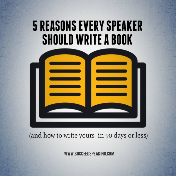 5 Reasons Every Speaker Should Write a Book (and a FREE Guide to Write Yours in 90 Days)