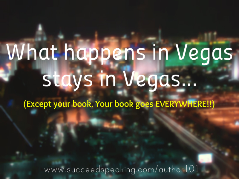 What happens in Vegas stays in Vegas... except your book!